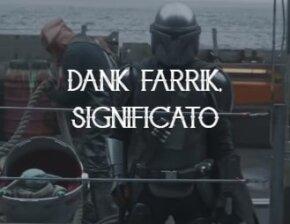 Dank Farrik! Che cosa significa questa esclamazione?